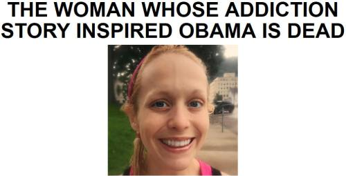 !!!!!THE WOMAN WHOSE ADDICTION STORY INSPIRED OBAMA IS DEAD1