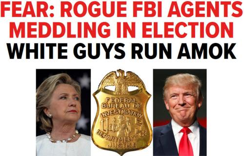 bn2016-11-05-fear-rogue-fbi-agents-meddling-in-election-white-guys-run-amok1